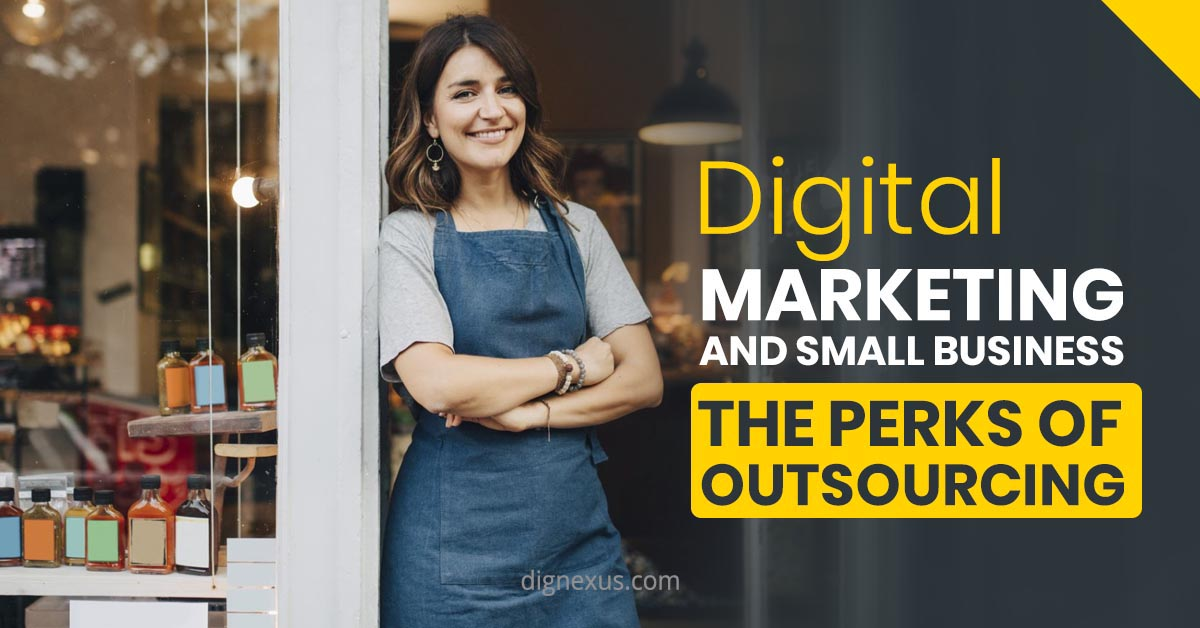 Digital Marketing and Small Business: The Perks of Outsourcing