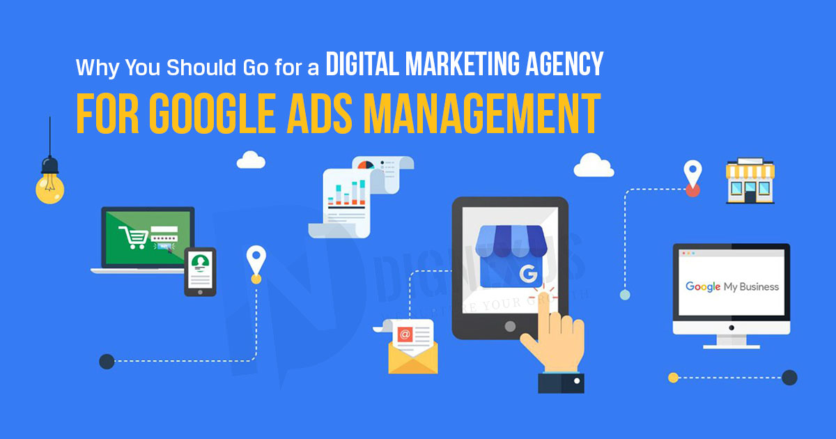 Why You Should Go for a Digital Marketing Agency for Google Ads Management