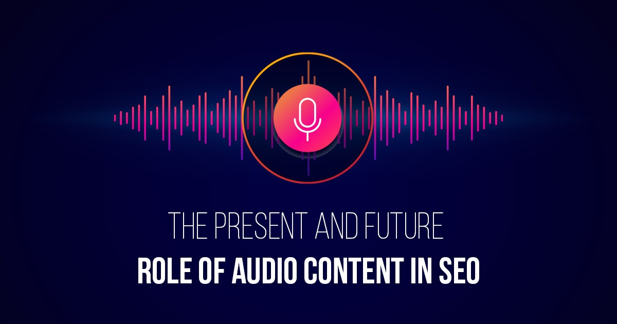 The Present And Future Role of Audio Content in SEO